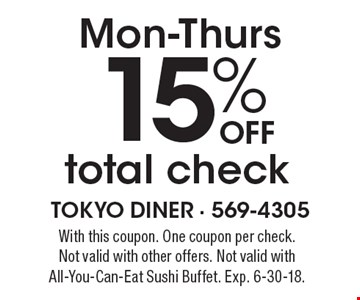 Mon-Thurs 15% off total check. With this coupon. One coupon per check. Not valid with other offers. Not valid with All-You-Can-Eat Sushi Buffet. Exp. 6-30-18.