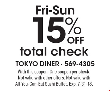 Fri-Sun 15% off total check. With this coupon. One coupon per check. Not valid with other offers. Not valid with All-You-Can-Eat Sushi Buffet. Exp. 7-31-18.