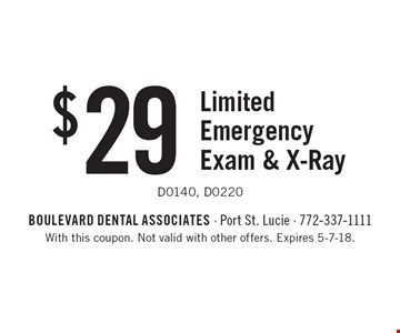$29 Limited Emergency Exam & X-Ray. D0140, D0220. With this coupon. Not valid with other offers. Expires 5-7-18.