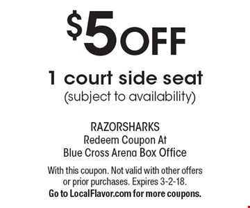 $5 OFF 1 court side seat (subject to availability). With this coupon. Not valid with other offers or prior purchases. Expires 3-2-18.Go to LocalFlavor.com for more coupons.