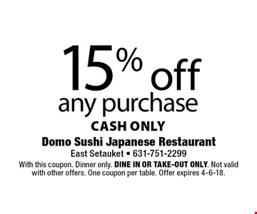 15% off any purchase cash only. With this coupon. Dinner only. Dine in or Take-out only. Not valid with other offers. One coupon per table. Offer expires 4-6-18.