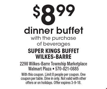 $8.99 dinner buffet with the purchase of beverages. With this coupon. Limit 8 people per coupon. One coupon per table. Dine in only. Not valid with other offers or on holidays. Offer expires 3-9-18.