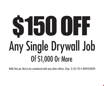 $150 Off Any Single Drywall Job Of $1,000 Or More. With this ad. Not to be combined with any other offers. Exp. 3-23-18. ANYO0609.