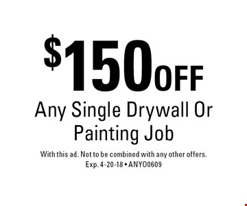 $150 OFF Any Single Drywall Or Painting Job. With this ad. Not to be combined with any other offers. Exp. 4-20-18 - ANYO0609