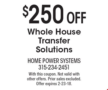 $250 OFF Whole House Transfer Solutions. With this coupon. Not valid with  other offers. Prior sales excluded. Offer expires 2-23-18.