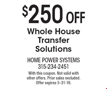 $250 off whole house transfer solutions. With this coupon. Not valid with other offers. Prior sales excluded. Offer expires 5-31-18.