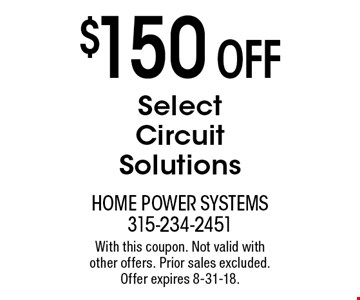 $150 OFF Select Circuit Solutions. With this coupon. Not valid with  other offers. Prior sales excluded.  Offer expires 8-31-18.