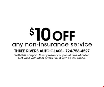 $10 Off any non-insurance service. With this coupon. Must present coupon at time of order. Not valid with other offers. Valid with all insurance.