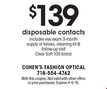 $139 disposable contacts includes eye exam 3-month supply of lenses, cleaning kit &follow-up visitClear Soft 100 brand. With this coupon. Not valid with other offers or prior purchases. Expires 4-6-18.