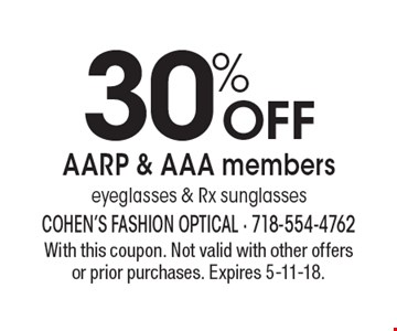 30% OFF AARP & AAA members eyeglasses & Rx sunglasses. With this coupon. Not valid with other offers or prior purchases. Expires 5-11-18.