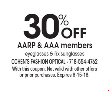 30% off AARP & AAA members eyeglasses & Rx sunglassess. With this coupon. Not valid with other offers or prior purchases. Expires 6-15-18.
