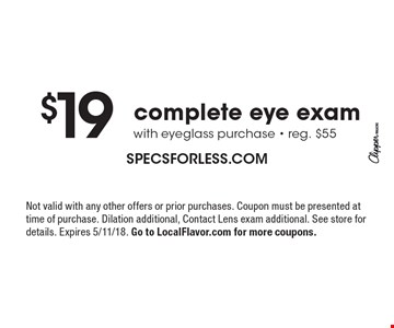 $19 complete eye exam with eyeglass purchase. Reg. $55. Not valid with any other offers or prior purchases. Coupon must be presented at time of purchase. Dilation additional, Contact Lens exam additional. See store for details. Expires 5/11/18. Go to LocalFlavor.com for more coupons.