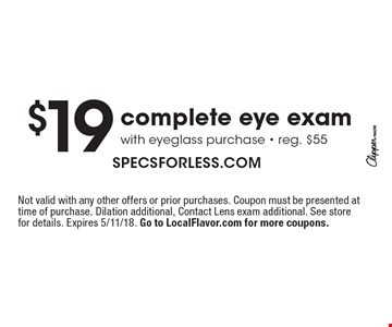 $19 complete eye exam with eyeglass purchase - reg. $55. Not valid with any other offers or prior purchases. Coupon must be presented at time of purchase. Dilation additional, Contact Lens exam additional. See store for details. Expires 5/11/18. Go to LocalFlavor.com for more coupons.