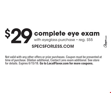 $29 complete eye exam with eyeglass purchase - reg. $55. Not valid with any other offers or prior purchases. Coupon must be presented at time of purchase. Dilation additional, Contact Lens exam additional. See store for details. Expires 6/15/18. Go to LocalFlavor.com for more coupons.