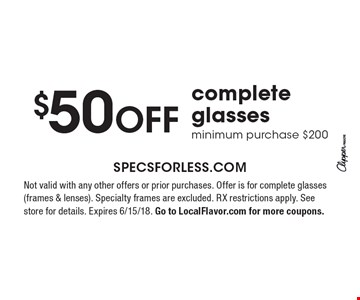 $50 OFF complete glasses. Minimum purchase $200. Not valid with any other offers or prior purchases. Offer is for complete glasses (frames & lenses). Specialty frames are excluded. RX restrictions apply. See store for details. Expires 6/15/18. Go to LocalFlavor.com for more coupons.