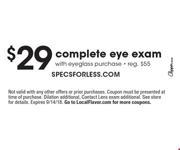 $29 complete eye exam with eyeglass purchase - reg. $55. Not valid with any other offers or prior purchases. Coupon must be presented at time of purchase. Dilation additional, Contact Lens exam additional. See store for details. Expires 9/14/18. Go to LocalFlavor.com for more coupons.