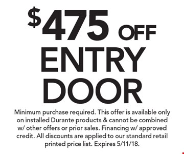 $475 OFF ENTRY DOOR. Minimum purchase required. This offer is available only on installed Durante products & cannot be combined w/ other offers or prior sales. Financing w/ approved credit. All discounts are applied to our standard retail printed price list. Expires 5/11/18.