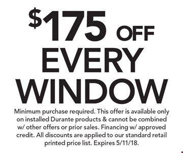 $175 OFF EVERY WINDOW. Minimum purchase required. This offer is available only on installed Durante products & cannot be combined w/ other offers or prior sales. Financing w/ approved credit. All discounts are applied to our standard retail printed price list. Expires 5/11/18.