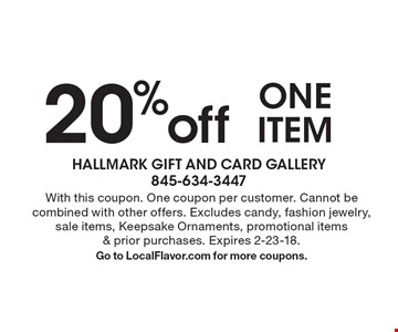 20% off one item. With this coupon. One coupon per customer. Cannot be combined with other offers. Excludes candy, fashion jewelry, sale items, Keepsake Ornaments, promotional items & prior purchases. Expires 2-23-18. Go to LocalFlavor.com for more coupons.
