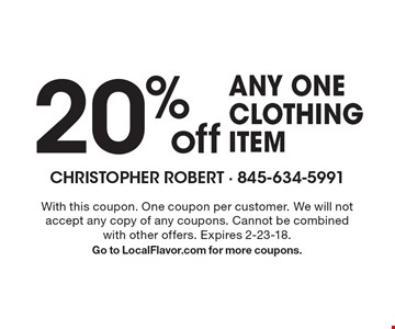 20% off any one clothing item. With this coupon. One coupon per customer. We will not accept any copy of any coupons. Cannot be combined with other offers. Expires 2-23-18. Go to LocalFlavor.com for more coupons.