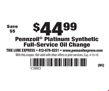 $44.99 Pennzoil Platinum Synthetic Full-Service Oil Change. Save $5. With this coupon. Not valid with other offers or prior services. Exp. 4-13-18.
