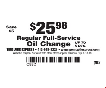 $25.98 Regular Full-Service Oil Change. Save $5 Up to 5 qts.. With this coupon. Not valid with other offers or prior services. Exp. 4-13-18.