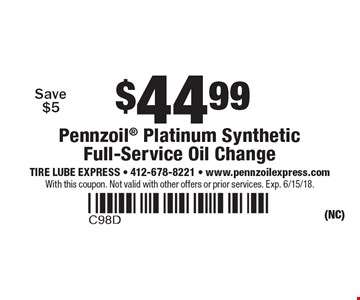 $44.99 Pennzoil Platinum Synthetic Full-Service Oil Change. Save $5. With this coupon. Not valid with other offers or prior services. Exp. 6/15/18.