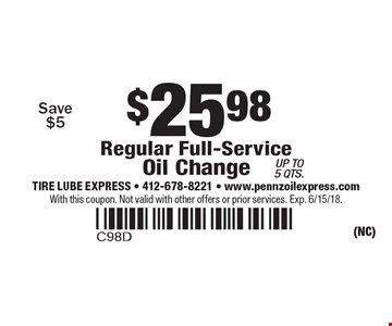 $25.98 Regular Full-Service Oil Change. Save $5 Up to 5 qts. With this coupon. Not valid with other offers or prior services. Exp. 6/15/18.
