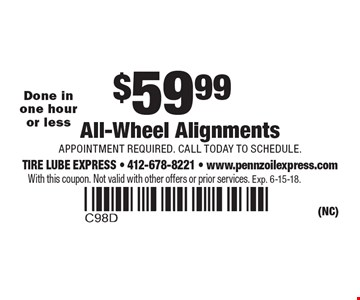 $59.99 All-Wheel Alignments Appointment required. Call today to schedule. Done in one hour or less. With this coupon. Not valid with other offers or prior services. Exp. 6-15-18.
