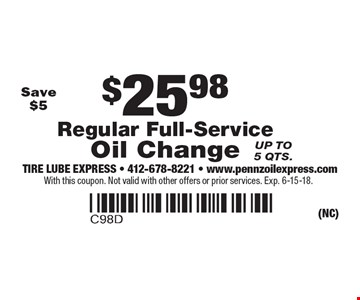 $25.98 Regular Full-Service Oil Change Save $5 Up to 5 qts.. With this coupon. Not valid with other offers or prior services. Exp. 6-15-18.