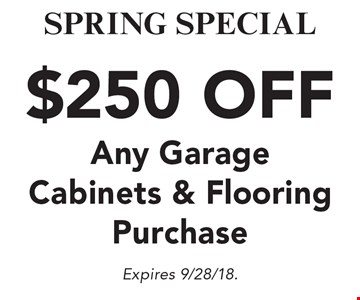 SPRING SPECIAL. $250 OFF Any Garage Cabinets & Flooring Purchase. Expires 9/28/18.