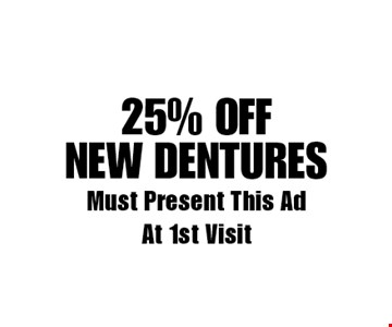 25% off new dentures. Must Present This AdAt 1st Visit. Exp. 3-9-18