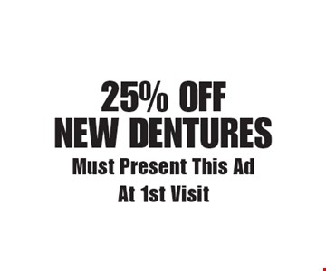 25% off new dentures. Must Present This Ad At 1st Visit. Exp. 5-9-18