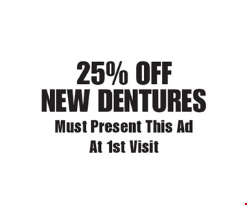 25% off new dentures. Must Present This Ad At 1st Visit. Exp. 7-6-18