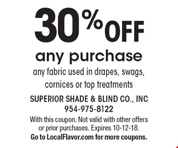 30%OFF any purchase any fabric used in drapes, swags, cornices or top treatments. With this coupon. Not valid with other offers or prior purchases. Expires 10-12-18.Go to LocalFlavor.com for more coupons.