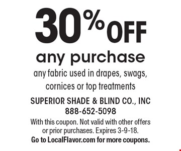 30%OFF any purchase any fabric used in drapes, swags, cornices or top treatments. With this coupon. Not valid with other offers or prior purchases. Expires 3-9-18.Go to LocalFlavor.com for more coupons.