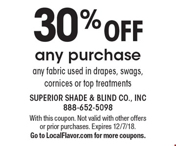 30% OFF any purchase any fabric used in drapes, swags, cornices or top treatments. With this coupon. Not valid with other offers or prior purchases. Expires 12/7/18. Go to LocalFlavor.com for more coupons.