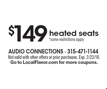$149 heated seats *some restrictions apply. Not valid with other offers or prior purchases. Exp. 2/23/18. Go to LocalFlavor.com for more coupons.