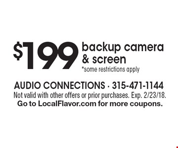 $199 backup camera & screen *some restrictions apply. Not valid with other offers or prior purchases. Exp. 2/23/18. Go to LocalFlavor.com for more coupons.