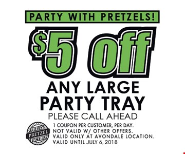 Party with pretzels $5 off any large party tray Please call ahead. 1 coupon per customer per day. Not valid w/ other offers. valid only at Avondale location. Valid until July 6, 2018.