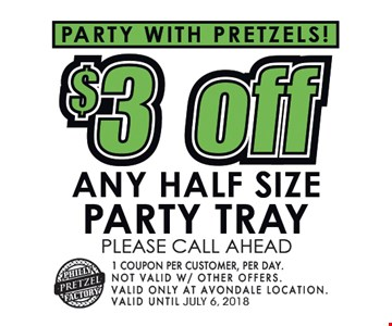 Party with pretzels $3 off any half size party tray. Please call ahead. 1 coupon per customer per day. Not valid w/ other offers. valid only at Avondale location. Valid until July 6, 2018.