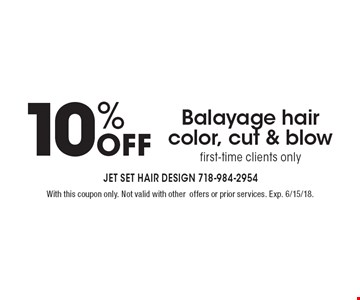 10% off Balayage hair color, cut & blow. With this coupon only. Not valid with other offers or prior services. Exp. 6/15/18.