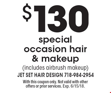 $130 special occasion hair & makeup (includes airbrush makeup). With this coupon only. Not valid with other offers or prior services. Exp. 6/15/18.