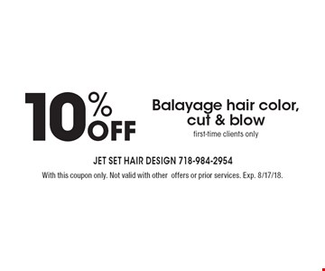 10% off Balayage hair color, cut & blow. First-time clients only. With this coupon only. Not valid with other offers or prior services. Exp. 8/17/18.