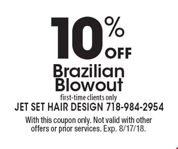 10%off Brazilian blowout. First-time clients only. With this coupon only. Not valid with other offers or prior services. Exp. 8/17/18.