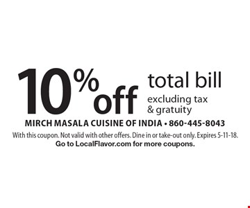 10% off total bill excluding tax & gratuity. With this coupon. Not valid with other offers. Dine in or take-out only. Expires 5-11-18. Go to LocalFlavor.com for more coupons.