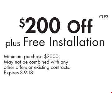 $200 Off plus Free Installation. Minimum purchase $2000. May not be combined with any other offers or existing contracts.Expires 3-9-18.