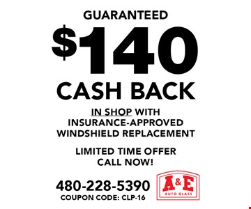 $140 cash back. In shop with insurance-approved windshield replacement Limited time offer call now! Coupon code: CLP-16