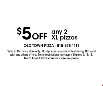 $5 off any 2 XL pizzas. Valid at McHenry store only. Must present coupon with ordering. Not valid with any others offers. Some restrictions may apply. Expires 5/18/18. Go to LocalFlavor.com for more coupons.