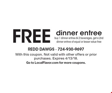 FREE dinner entree buy 1 dinner entree & 2 beverages, get a 2nd dinner entree of equal or lesser value free. With this coupon. Not valid with other offers or prior purchases. Expires 4/13/18.Go to LocalFlavor.com for more coupons.